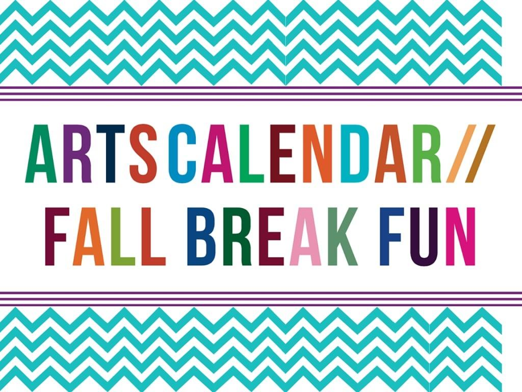 Fall Break 2015 Arts Calendar